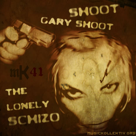 mK41 The Lonely Schizo - Shoot Gary Shoot!